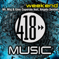 Weekend — Mr. Mig, Gino Caporale, Angela Devine