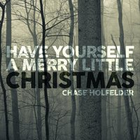 Have Yourself a Merry Little Christmas — Chase Holfelder