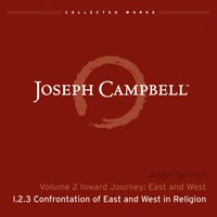 Lecture I.2.3 Confrontation of East and West in Religion — Joseph Campbell