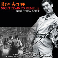 Night Train To Memphis Best Of Roy Acuff — Roy Acuff