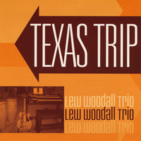 Texas Trip — Lew Woodall Trio