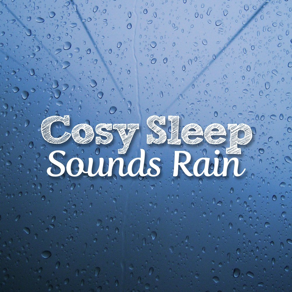 Cosy Sleep Sounds: Rain — Sleep Sounds Rain  Слушать онлайн