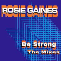 Be Strong: The Mixes — Rosie Gaines