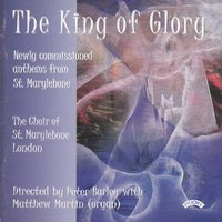 The King of Glory — The Choir of St. Marylebone Parish Church|Matthew Martin|Conducted by Peter Barley