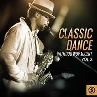 Classic Dance with Doo Wop Accent, Vol. 3 — сборник