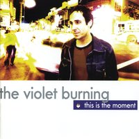This Is The Moment — The Violet Burning
