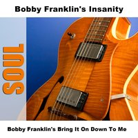 Bobby Franklin's Bring It On Down To Me — Bobby Franklin's Insanity