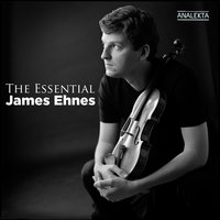 The Essential James Ehnes — James Ehnes