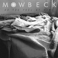 Do You Feel at Home — Mowbeck