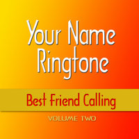 Best Friend Calling - Volume 2 — Your Name Ringtone