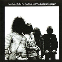 How Hard It Is — Big Brother & The Holding Company