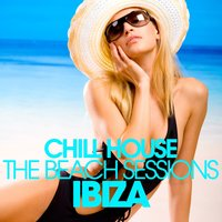 CHILL HOUSE IBIZA - The Beach Sessions — сборник