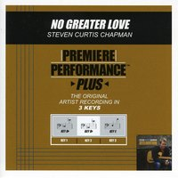 No Greater Love (Premiere Performance Plus Track) — Steven Curtis Chapman