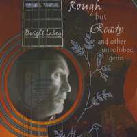 Rough but Ready and Other Unpolished Gems — Dwight Lakey