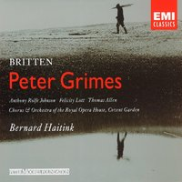 Britten - Peter Grimes Op. 33 — Sir Thomas Allen, Бенджамин Бриттен, Bernard Haitink, Orchestra of the Royal Opera House, Covent Garden, David Wilson-Johnson, Anthony Rolfe Johnson, Dame Felicity Lott