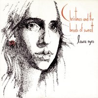 (Accompanying Herself On The Piano) CHRISTMAS AND THE BEADS OF SWEAT — Laura Nyro