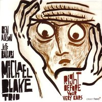 Right Before Your Ears — Michael Blake Trio
