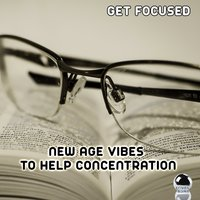 Get Focused: New Age Vibes to Help Concentration — сборник