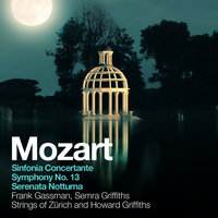 Mozart: Sinfonia Concertante, Symphony No. 13, Serenata Notturna — Howard Griffiths, Strings of Zürich, Frank Gassman, Semra Griffiths, Frank Gassman, Semra Griffiths, Strings of Zürich and Howard Griffiths