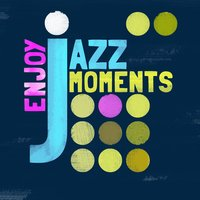 Enjoy Jazz Moments — Music for Quiet Moments