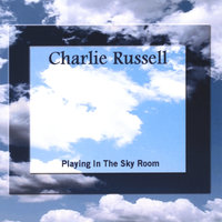 Playing In The Sky Room — Charlie Russell
