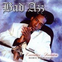 Executive Decision (Business. Nothing Personal) — Bad Azz