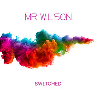 Switched — Mr Wilson