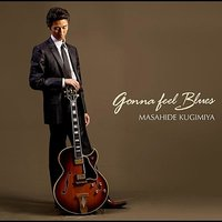Gonna Feel Blues — Masahide Kugimiya