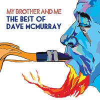 My Brother and Me - The Best of Dave Mcmurray — Dave McMurray
