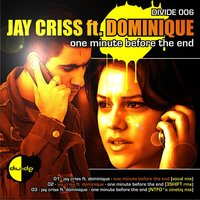 One Minute Before The End — Jay Criss, Dominique