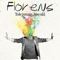 Too Young, Too Old — Florens