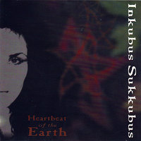 Heartbeat Of The Earth — Inkubus Sukkubus