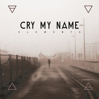 Elements — Cry My Name