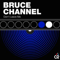 Don't Leave Me — Bruce Channel
