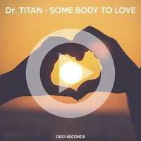 Some Body to Love — Dr. TITAN