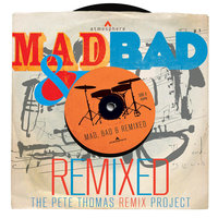 Mad, Bad & Remixed — Pete Thomas