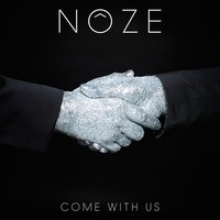 Come with Us — Noze