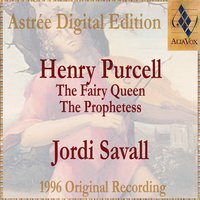 Purcell: The Fairy Queen & The Prophetess — Jordi Savall