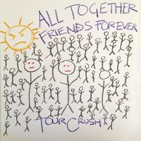 All Together Friends Forever — Tour Crush