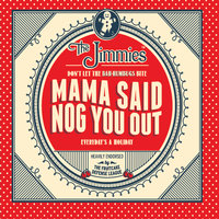 Mama Said Nog You Out — The Jimmies