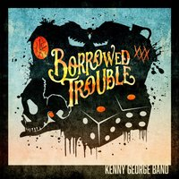 Borrowed Trouble — Kenny George Band