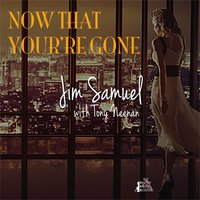 Now That You're Gone — Jim Samuel