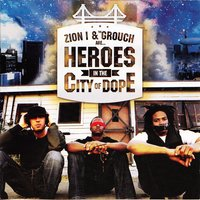 Heroes In The City of Dope — Zion I, The Grouch, Zion I & The Grouch