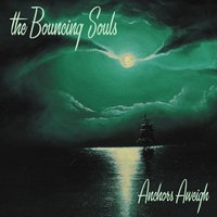 Anchors Aweigh — Bouncing Souls