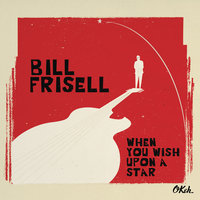 When You Wish Upon a Star — Bill Frisell