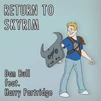 Return to Skyrim — Dan Bull, Harry Partridge
