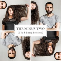 The S Bump Sessions — The Minus Two