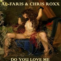 Do You Love Me — Chris Roxx, AL-Faris, Al-Faris, Chris Roxx