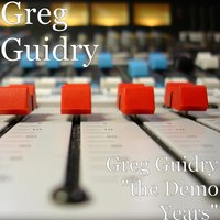 "Greg Guidry ""the Demo Years"" — Greg Guidry"