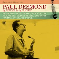 Paul Desmond Quintet & Quartet. Desmond: Here I Am — Paul Desmond, Norman Bates, Don Elliot, Joe Dodge, Bob Bates, Dick Collins